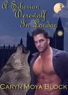 A Siberian Werewolf In London ebook by Caryn Moya Block