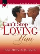 Can't Stop Loving You ebook by Lisa Harrison Jackson