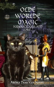 Olde Worlde Magic: Superstitions and Lore... ebook by Andrea Dean Van Scoyoc