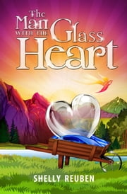 The Man With The Glass Heart ebook by Shelly Reuben