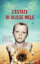 L'estate di Ulisse Mele ebook by Roberto Alba