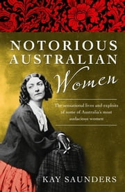 Notorious Australian Women ebook by Saunders Kay