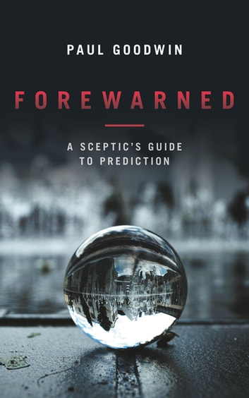 Forewarned - A Sceptic's Guide to Prediction ebook by Paul Goodwin