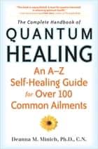 The Complete Handbook of Quantum Healing - An A–Z Self-Healing Guide for Over 100 Common Ailments ebook by