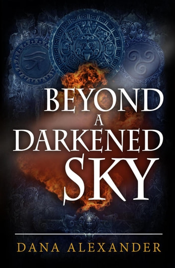 Beyond A Darkened Sky - The Three Keys, #1 ebook by Dana Alexander