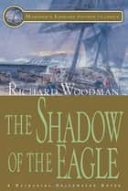 The Shadow of the Eagle - #13 A Nathaniel Drinkwater Novel ebook by Richard Woodman