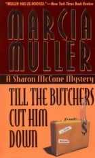 Till the Butchers Cut Him Down ebook by Marcia Muller