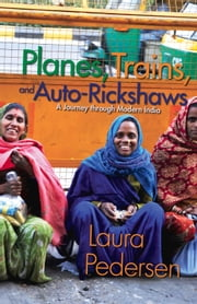 Planes, Trains, and Auto-Rickshaws - A Journey through Modern India ebook by Laura Pedersen