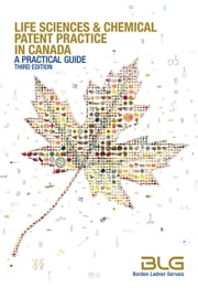 Life Sciences and Chemical Patent Practice in Canada: A Practical Guide (Third Edition) ebook by Borden Ladner Gervais LLP