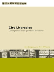 City Literacies - Learning to Read Across Generations and Cultures ebook by Eve Gregory,Ann Williams