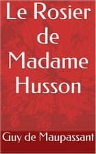 Le Rosier de Madame Husson ebook by Guy de Maupassant