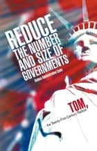 Reduce the Number and Size of Governments ebook by Tom, the Twenty-First-Century Radical