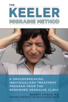 The Keeler Migraine Method - A Groundbreaking, Individualized Treatment Program from theRenownedHeadache Clin ic ebook by Robert Cowan