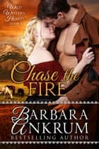 Chase the Fire (Wild Western Hearts Series, Book 4) ebook by Barbara Ankrum