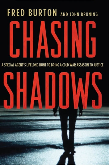 Chasing Shadows - A Special Agent's Lifelong Hunt to Bring a Cold War Assassin to Justice eBook by Fred Burton,John R. Bruning