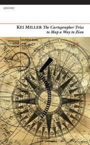 The Cartographer Tries to Map a Way to Zion ebook by Miller, Kei