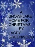 A Snowflake home for Christmas ebook by Lacey Greenwood