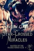 Star-Crossed Miracles - Masters of the Prairie Winds Club, #9 ebook by Avery Gale