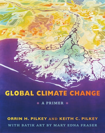 Global Climate Change - A Primer ebook by Keith C. Pilkey,Mary Edna Fraser,Orrin H. Pilkey