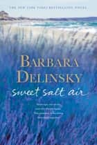 Sweet Salt Air - A Novel ebook by Barbara Delinsky