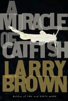 A Miracle of Catfish ebook by Larry Brown