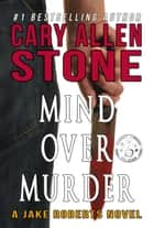 Mind Over Murder - A Jake Roberts Novel (Book 2) ebook by Cary Allen Stone
