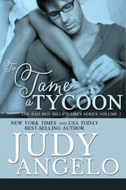 To Tame a Tycoon - Contemporary Romantic Comedy ebook by Judy Angelo