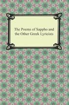 The Poems of Sappho and the Other Greek Lyricists ebook by Sappho