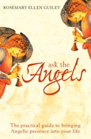 Ask The Angels: Bring Angelic Wisdom Into Your Life ebook by Rosemary Ellen Guiley