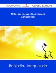 Notes sur Laclos et Les Liaisons Dangereuses - The Original Classic Edition ebook by Jacques de Boisjoslin