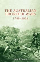 Australian Frontier Wars, 1788-1838 ebook by John Connor