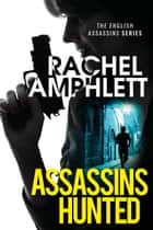 Assassins Hunted - A gripping international spy thriller ebook by Rachel Amphlett