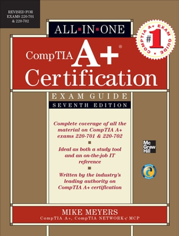 CompTIA A+ Certification All-in-One Exam Guide, Seventh Edition (Exams 220-701 & 220-702) ebook by Mike Meyers