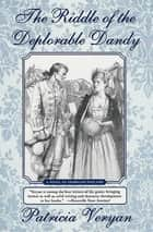 The Riddle of the Deplorable Dandy ebook by Patricia Veryan