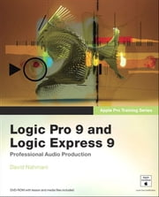 Apple Pro Training Series - Logic Pro 9 and Logic Express 9 ebook by David Nahmani