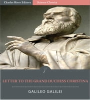 Letter to the Grand Duchess Christina (Illustrated Edition) ebook by Galileo Galilei