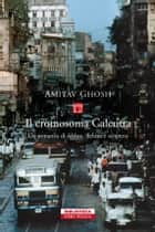 Il cromosoma Calcutta ebook by Amitav Ghosh, Anna Nadotti
