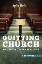 Quitting Church - Why the Faithful Are Fleeing ebook by Julia Duin