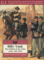 Billy Yank - The Uniform of the Union Army, 1861-1865 ebook by Michael J.  McAfee,John P. Langellier