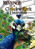Revenge in a Clockwork Universe ebook by Mr Spraints