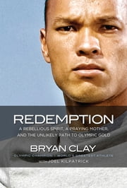 Redemption - A Rebellious Spirit, a Praying Mother, and the Unlikely Path to Olympic Gold ebook by Bryan Clay,Joel Kilpatrick