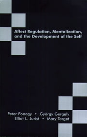 Affect Regulation, Mentalization and the Development of the Self ebook by Peter Fonagy,Gyorgy Gergely,Elliot L. Jurist
