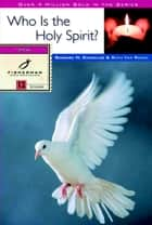 Who Is the Holy Spirit? ebook by Ruth E. Van Reken,Barbara H. Knuckles