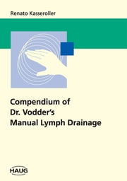 Compendium of Dr. Vodder's Manual Lymph Drainage ebook by Renato Kasseroller