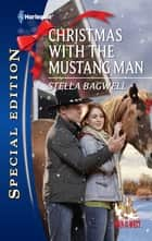 Christmas With the Mustang Man ebook by Stella Bagwell