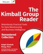 The Kimball Group Reader - Relentlessly Practical Tools for Data Warehousing and Business Intelligence Remastered Collection ebook by Ralph Kimball, Margy Ross, Bob Becker,...