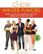 Chew: Winter Flavors, The - More than 20 Seasonal Recipes from The Chew Kitchen ebook by The Chew, Gordon Elliott, Daphne Oz,...