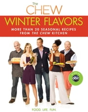 Chew: Winter Flavors, The - More than 20 Seasonal Recipes from The Chew Kitchen ebook by Gordon Elliott,The Chew,Carla Hall,Mario Batali,Clinton Kelly,Daphne Oz,Michael Symon