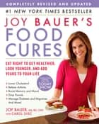 Joy Bauer's Food Cures - Treat Common Health Concerns, Look Younger & Live Longer ebook by Joy Bauer, Carol Svec