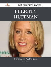Felicity Huffman 146 Success Facts - Everything you need to know about Felicity Huffman ebook by Norma Frazier